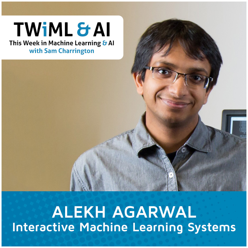 Alekh Agarwal Interview - Interactive Machine Learning Systems