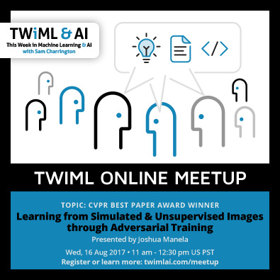 TWIML Online Meetup: Learning from Simulated & Unsupervised Images through Adversarial Training