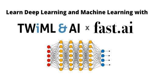 Learn Deep Learning and Machine Learning with TWIML and Fast.ai