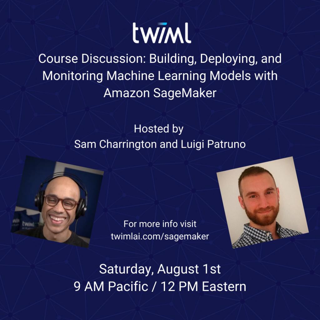 Webinar: Building, Deploying, and Monitoring Machine Learning Models with Amazon SageMaker by Luigi Patruno