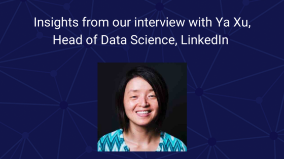Key Factors When Building A Global Data Science Team: Insights from Our Interview with Ya Xu, Head of Data Science at LinkedIn