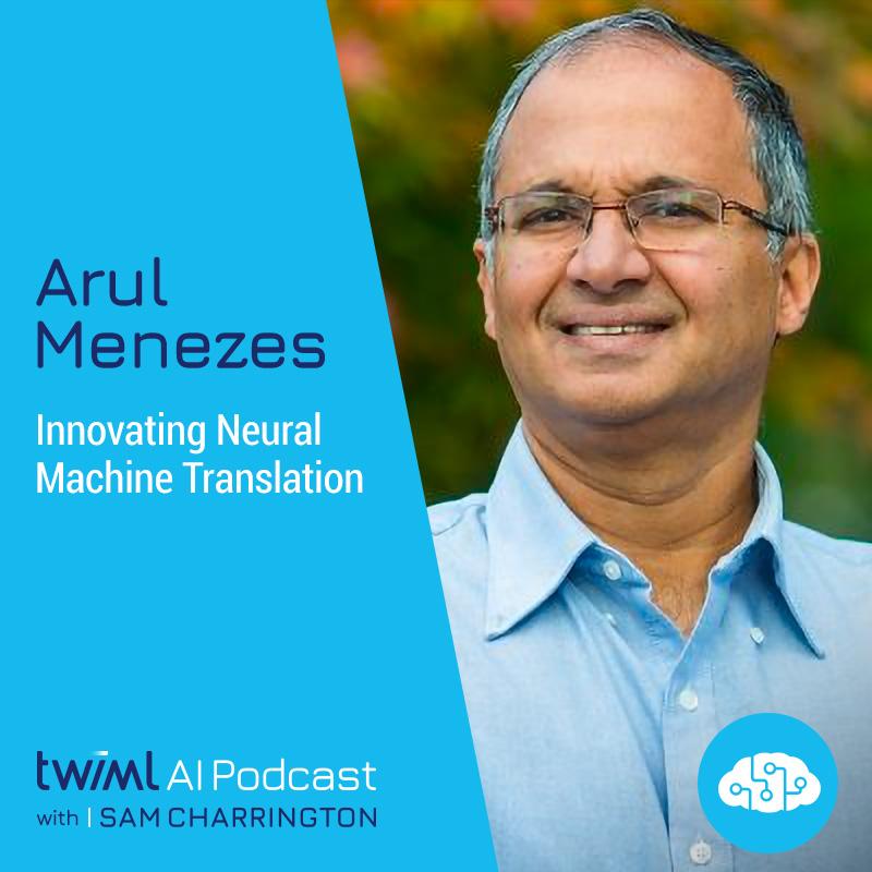 Innovating Neural Machine Translation with Arul Menezes