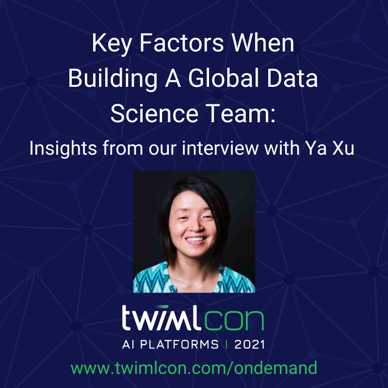 Key Factors When Building A Global Data Science Team - insights from our interview with Ya Xu of LInkedIn