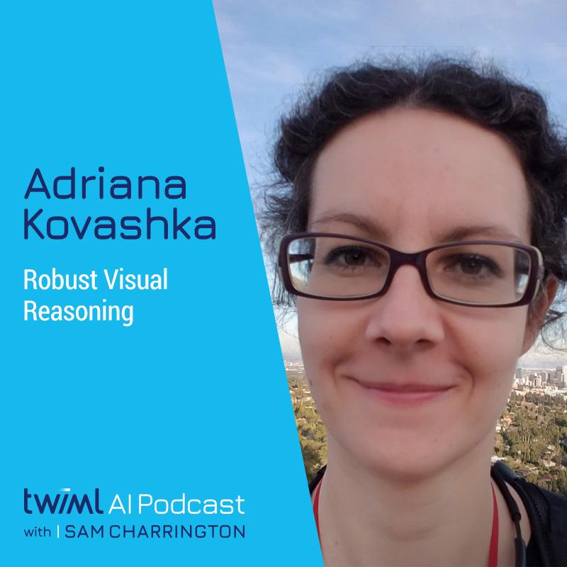 Robust Visual Reasoning with Adriana Kovashka