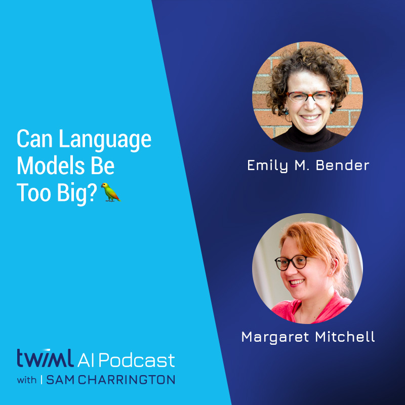 Can Language Models Be Too Big? 🦜with Emily Bender and Margaret Mitchell