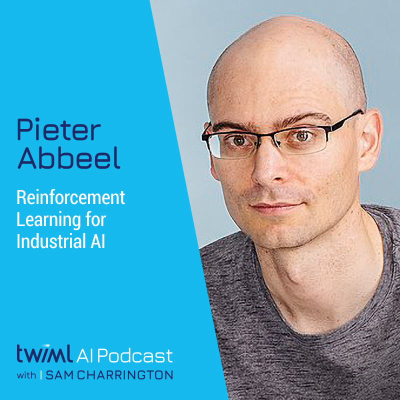 Reinforcement Learning for Industrial AI with Pieter Abbeel